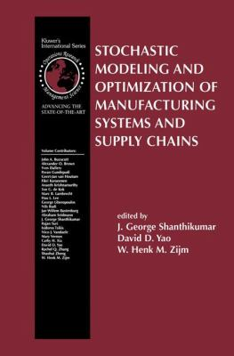 Stochastic Modeling and Optimization of Manufacturing Systems and Supply Chains   2003 9781402075087 Front Cover