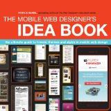 Mobile Web Designer's Idea Book The Ultimate Guide to Trends, Themes and Styles in Mobile Web Design  2013 edition cover