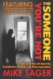 Someone You're Not True Stories of Sports, Celebrity, Politics and Pornography N/A edition cover