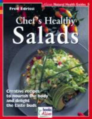 Chef's Healthy Salads Creative Recipes to Nourish the Body and Delight the Taste Buds  2008 9781553120087 Front Cover