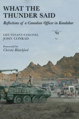 What the Thunder Said Reflections of a Canadian Officer in Kandahar  2009 9781554884087 Front Cover