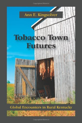 Tobacco Town Futures Global Encounters in Rural Kentucky  2010 edition cover