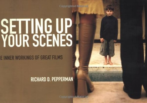 Setting up Your Scenes The Inner Workings of Great Films 4th 2005 9781932907087 Front Cover