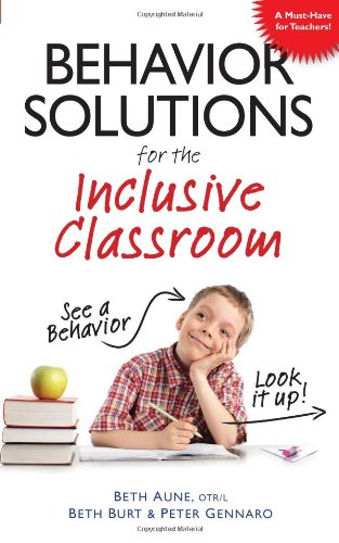 Behavior Solutions for the Inclusive Classroom A Handy Reference Guide That Explains Behaviors Associated with Autism, Asperger's, ADHD, Sensory Processing Disorder, and Other Special Needs  2010 9781935274087 Front Cover