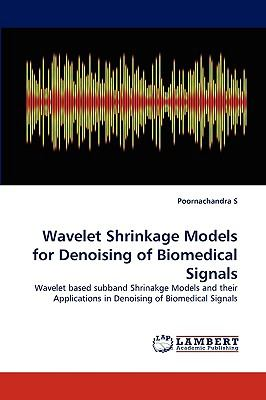 Wavelet Shrinkage Models for Denoising of Biomedical Signals  N/A 9783838377087 Front Cover