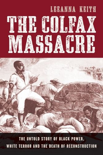 Colfax Massacre The Untold Story of Black Power, White Terror, and the Death of Reconstruction  2009 edition cover