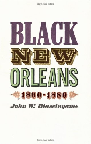 Black New Orleans, 1860-1880   1976 (Reprint) 9780226057088 Front Cover