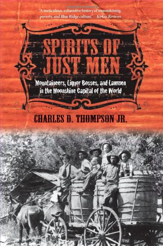 Spirits of Just Men Mountaineers, Liquor Bosses, and Lawmen in the Moonshine Capital of the World  2011 9780252078088 Front Cover