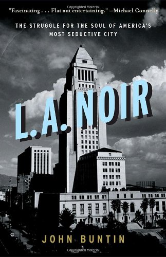 L. A. Noir The Struggle for the Soul of America's Most Seductive City  2010 9780307352088 Front Cover