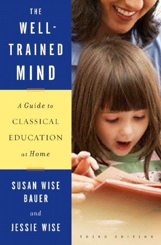 Well-Trained Mind A Guide to Classical Education at Home 3rd 2009 edition cover