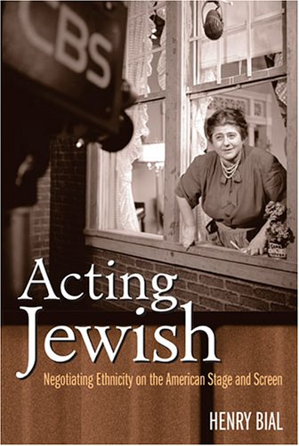 Acting Jewish Negotiating Ethnicity on the American Stage and Screen  2005 edition cover