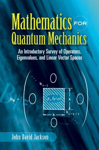 Mathematics for Quantum Mechanics An Introductory Survey of Operators, Eigenvalues, and Linear Vector Spaces  2006 edition cover