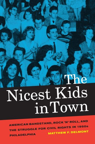 Nicest Kids in Town American Bandstand, Rock 'n' Roll, and the Struggle for Civil Rights in 1950s Philadelphia  2012 edition cover