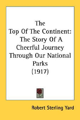 Top of the Continent : The Story of A Cheerful Journey Through Our National Parks (1917) N/A 9780548667088 Front Cover