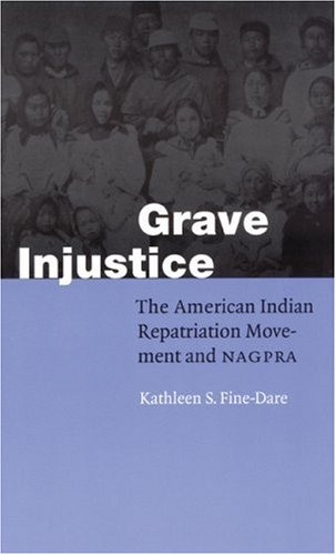 Grave Injustice The American Indian Repatriation Movement and NAGPRA  2002 edition cover