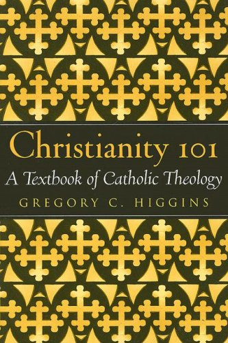 Christianity 101 : A Textbook of Catholic Theology 1st 2007 (Annotated) edition cover