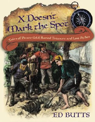 X Doesn't Mark the Spot Tales of Pirate Gold, Buried Treasure, and Lost Riches  2008 9780887768088 Front Cover