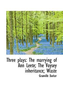 Three Plays The marrying of Ann Leete; the Voysey inheritance; Waste N/A 9781116632088 Front Cover