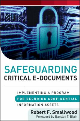 Safeguarding Critical E-Documents Implementing a Program for Securing Confidential Information Assets  2012 edition cover