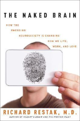 Naked Brain How the Emerging Neurosociety Is Changing How We Live, Work, and Love  2006 9781400098088 Front Cover