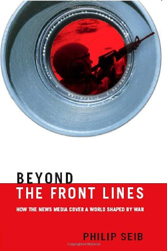 Beyond the Front Lines How the News Media Cover a World Shaped by War  2004 edition cover