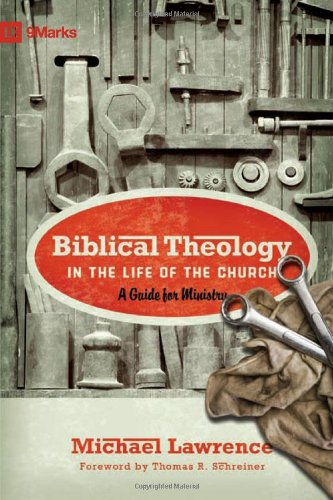 Biblical Theology in the Life of the Church A Guide for Ministry  2010 edition cover