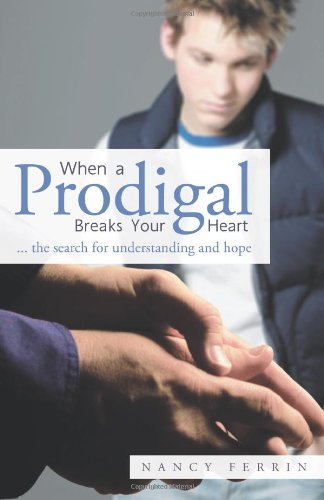 When a Prodigal Breaks Your Heart: The Search for Understanding and Hope  2012 edition cover