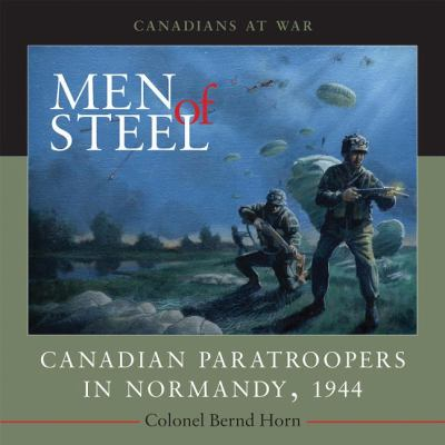 Men of Steel Canadian Paratroopers in Normandy 1944  2010 9781554887088 Front Cover