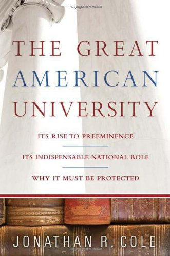Great American University Its Rise to Preeminence, Its Indispensable National Role, Why It Must Be Protected  2009 9781586484088 Front Cover