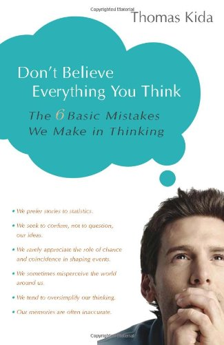 Don't Believe Everything You Think The 6 Basic Mistakes We Make in Thinking  2006 9781591024088 Front Cover