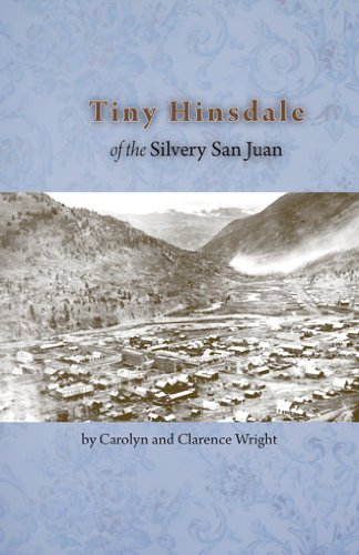 Tiny Hinsdale of the Silvery San Juan   2012 9781937851088 Front Cover