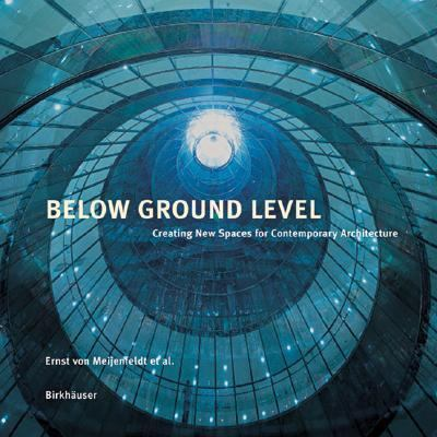 Below Ground Level Creating New Spaces for Contemporary Architecture  2002 9783764369088 Front Cover