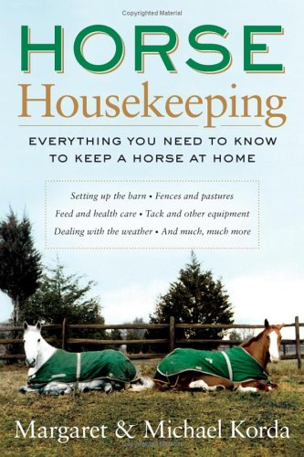 Horse Housekeeping Everything You Need to Know to Keep a Horse at Home  2005 9780060573089 Front Cover