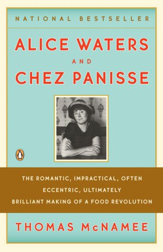 Alice Waters and Chez Panisse The Romantic, Impractical, Often Eccentric, Ultimately Brilliant Making of a Food Revolution N/A edition cover