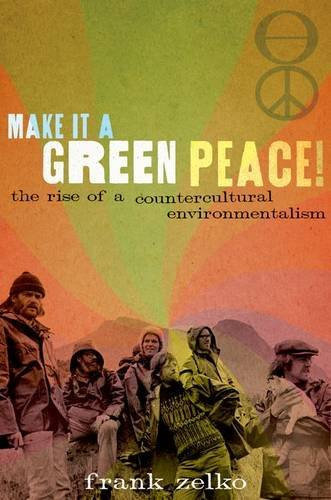 Make It a Green Peace! The Rise of Countercultural Environmentalism  2013 edition cover