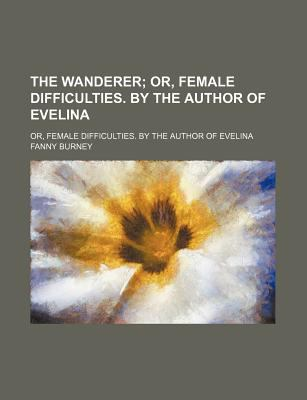 Wanderer; or, Female Difficulties by the Author of Evelina  N/A edition cover