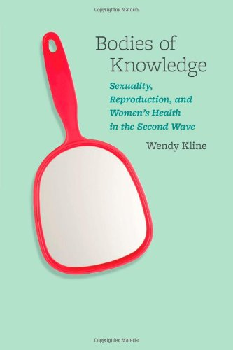Bodies of Knowledge Sexuality, Reproduction, and Women's Health in the Second Wave  2010 edition cover