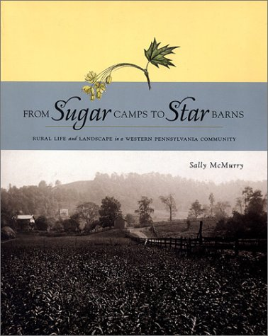 From Sugar Camps to Star Barns Rural Life and Landscape in a Western Pennsylvania Community  2001 edition cover