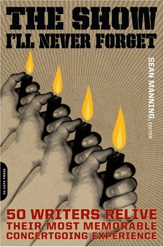 Show I'll Never Forget 50 Writers Relive Their Most Memorable Concert-Going Experience N/A edition cover