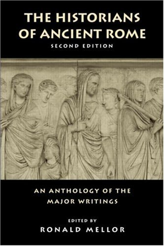 Historians of Ancient Rome An Anthology of the Major Writings 2nd 2004 (Revised) edition cover