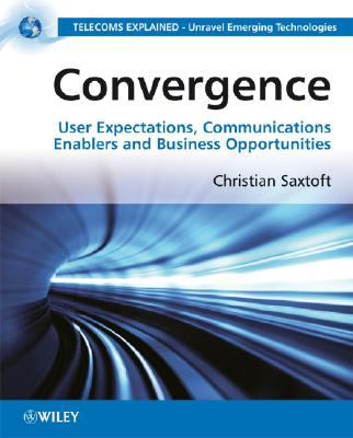 Convergence User Expectations, Communications Enablers and Business Opportunities  2008 9780470727089 Front Cover