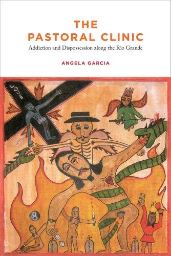 Pastoral Clinic Addiction and Dispossession along the Rio Grande  2010 edition cover