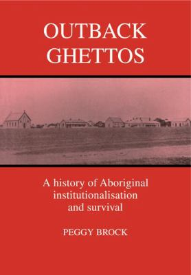 Outback Ghettos A History of Aboriginal Institutionalisation and Survival  1993 9780521447089 Front Cover