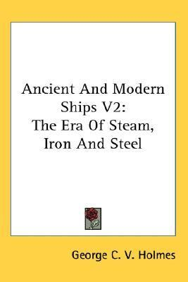 Ancient and Modern Ships V2 The Era of Steam, Iron and Steel N/A 9780548136089 Front Cover