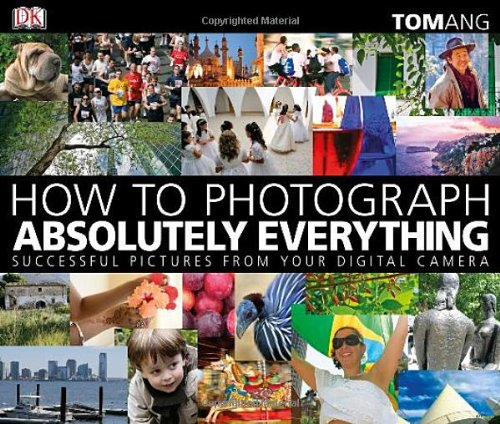 How to Photograph Absolutely Everything Successful Pictures from Your Digital Camera N/A edition cover