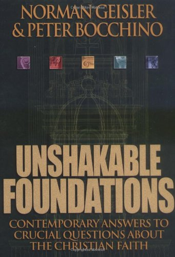 Unshakable Foundations Contemporary Answers to Crucial Questions about the Christian Faith  2001 edition cover