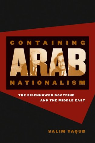 Containing Arab Nationalism The Eisenhower Doctrine and the Middle East  2004 edition cover