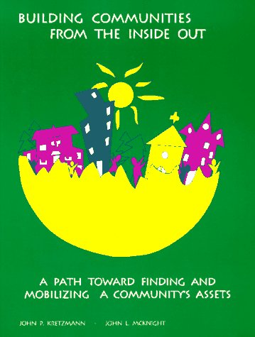 Building Communities from the Inside Out : A Path Toward Finding and Mobilizing a Community's Assets 1st 1993 edition cover
