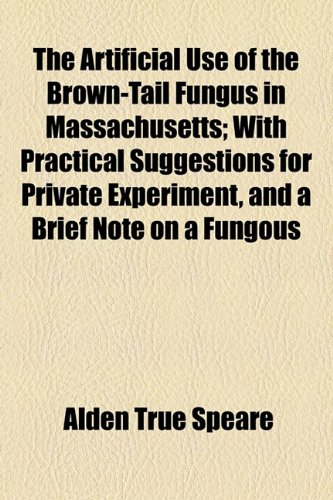 Artificial Use of the Brown-Tail Fungus in Massachusetts; with Practical Suggestions for Private Experiment, and a Brief Note on a Fungous  2010 edition cover