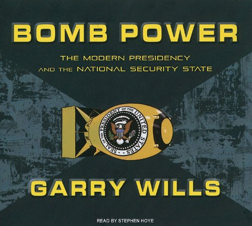 Bomb Power: The Modern Presidency and the National Security State, Library Edition  2010 9781400145089 Front Cover